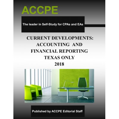 Current Developments - Accounting and Financial Reporting 2018 TEXAS ONLY