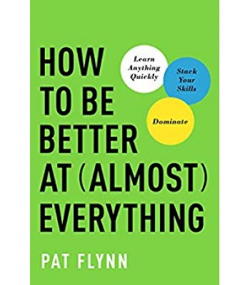 How to Be Better at Almost Everything