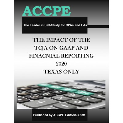 The Impact of the Tax Cuts and Jobs Act on GAAP and Financial Reporting 2020 Mini Course TEXAS ONLY