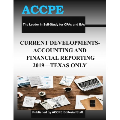 Current Developments - Accounting and Financial Reporting 2019 TEXAS ONLY