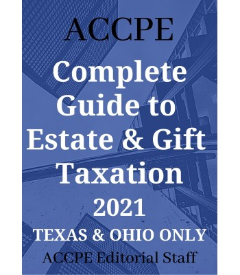 Complete Guide To Estate And Gift Taxation 2021 TEXAS & OHIO ONLY