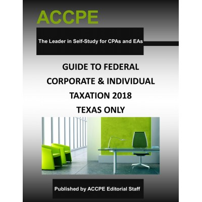 Guide To Federal Corporate and Individual Taxation 2018 TEXAS ONLY