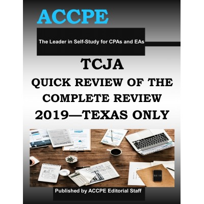Tax Cuts and Jobs Act - Quick Review of the Complete Bill 2019 TEXAS ONLY